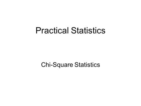 Practical Statistics Chi-Square Statistics. There are six statistics that will answer 90% of all questions! 1. Descriptive 2. Chi-square 3. Z-tests 4.
