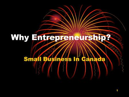 1 Why Entrepreneurship? Small Business In Canada.