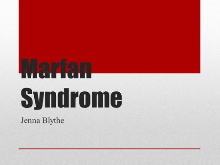 Marfan Syndrome Jenna Blythe. The Symptoms Tall and slender built Disproportionately long arms, legs, toes, and fingers A breast bone that protrudes outward.