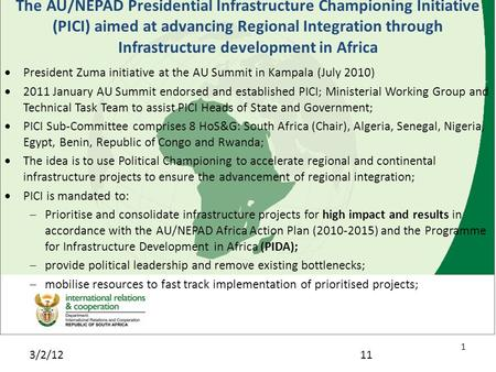 3/2/12 1 11 The AU/NEPAD Presidential Infrastructure Championing Initiative (PICI) aimed at advancing Regional Integration through Infrastructure development.