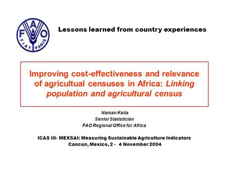 Improving cost-effectiveness and relevance of agricultual censuses in Africa: Linking population and agricultural census Naman Keita Senior Statistician.