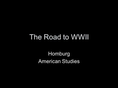 The Road to WWII Homburg American Studies. Hitler's Goals Bring entire German people (the volk) into a single nation. The nation needed more living space,
