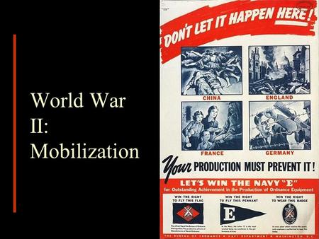 World War II: Mobilization. America Enters the War  US declares war 12/8/41  Four Theaters European Theater – First Focus Atlantic Theater Pacific Theater.