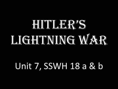 Hitler's Lightning War Unit 7, SSWH 18 a & b. Blitzkrieg: Lightning War Sept 1, 1939—Hitler launches invasion of Poland, wanted to regain the Polish Corridor.