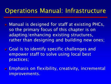 Operations Manual: Infrastructure Manual is designed for staff at existing PHCs, so the primary focus of this chapter is on adapting/enhancing existing.
