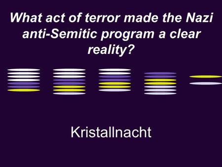 What act of terror made the Nazi anti-Semitic program a clear reality? Kristallnacht.