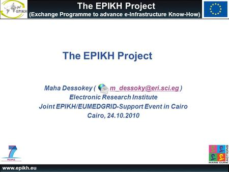 The EPIKH Project (Exchange Programme to advance e-Infrastructure Know-How) The EPIKH Project Maha Dessokey (