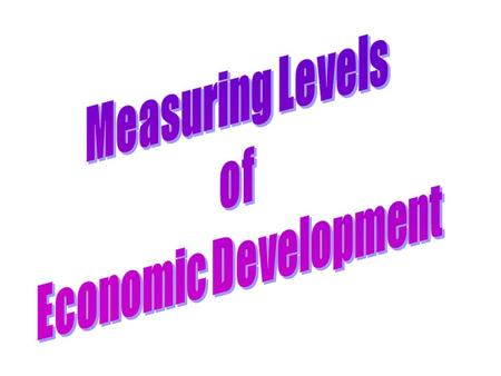 A society's economic level and activity can be measured by using various indicators.