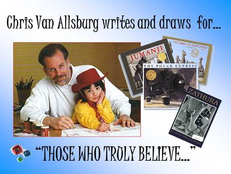 Chris Van Allsburg writes and draws for…