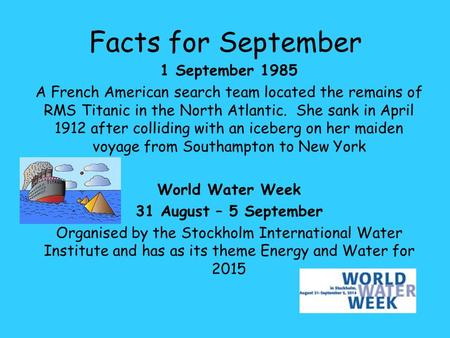 1 September 1985 A French American search team located the remains of RMS Titanic in the North Atlantic. She sank in April 1912 after colliding with an.