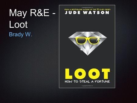 May R&E - Loot Brady W.. R-Book Cover E-More Books by Jude Watson 39 Clues series- 39 Clues series- 1.The kings ransom 2.Beyond the grave 3.In too deep.