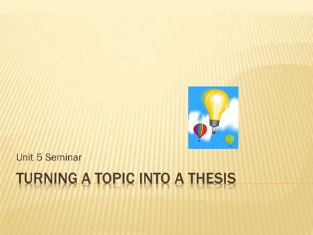 Unit 5 Turning A Topic Into A Thesis Ppt Download