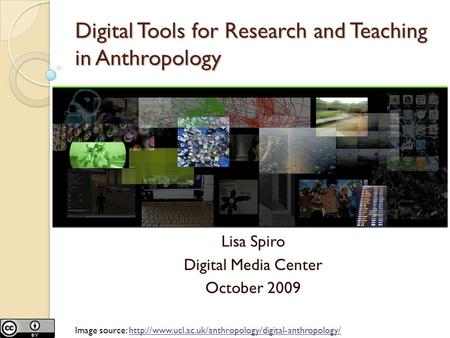 Digital Tools for Research and Teaching in Anthropology Lisa Spiro Digital Media Center October 2009 Image source: