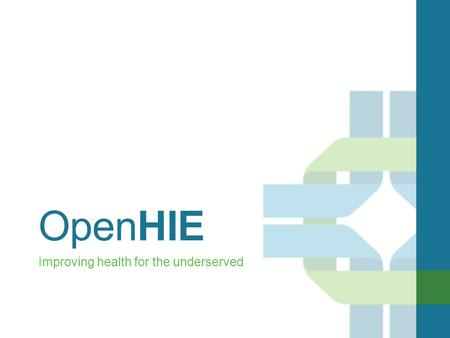 OpenHIE Improving health for the underserved. The Open Health Information Exchange (OpenHIE) Community: A diverse community enabling interoperable health.