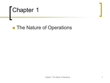 Chapter 1: The Nature of Operations1 Chapter 1 The Nature of Operations.