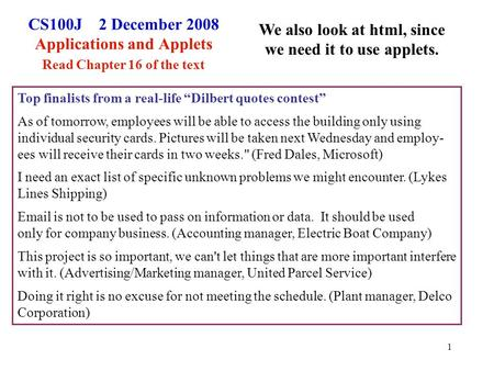 1 CS100J 2 December 2008 Applications and Applets Read Chapter 16 of the text We also look at html, since we need it to use applets. Top finalists from.