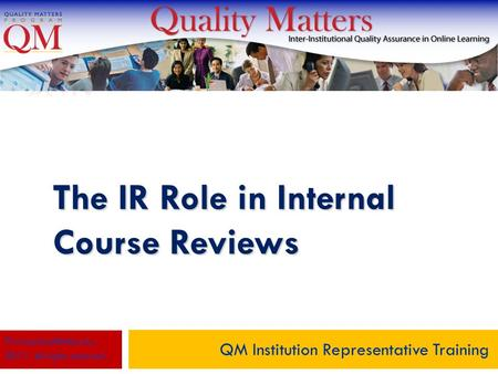 The IR Role in Internal Course Reviews QM Institution Representative Training © MarylandOnline, Inc., 2011. All rights reserved.