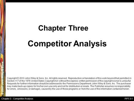 © 2007 John Wiley & Sons Chapter 3 - Competitor AnalysisPPT 3-1 Competitor Analysis Chapter Three Copyright © 2010 John Wiley & Sons, Inc. All rights reserved.
