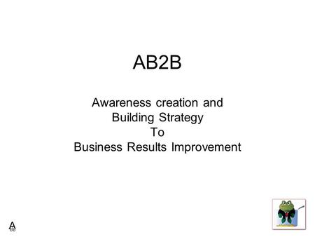 AB2B Awareness creation and Building Strategy To Business Results Improvement.