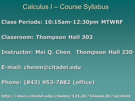 Calculus I – Course Syllabus Class Periods: 10:15am-12:30pm MTWRF Classroom: Thompson Hall 303 Instructor: Mei Q. Chen, Thompson Hall 230