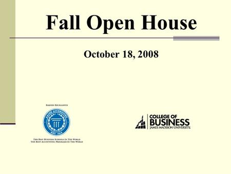 Fall Open House October 18, 2008. Outline CoB Recognition Progression & Admission Standards CoB Branding Initiative.