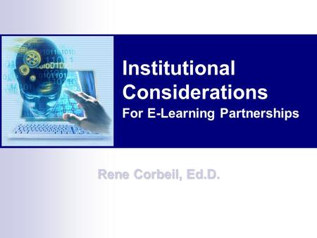 For E-Learning Partnerships Institutional Considerations Rene Corbeil, Ed.D.