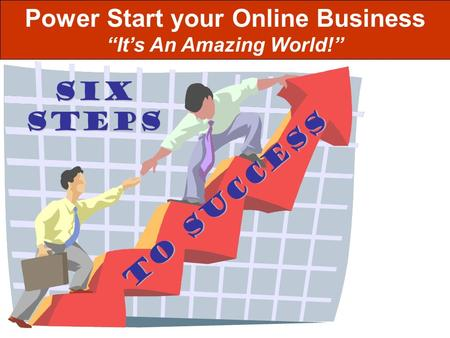 "StepS TO SUCCESS SIX Power Start your Online Business ""It's An Amazing World!"""