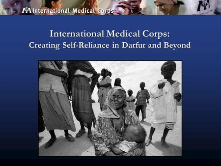 International Medical Corps: Creating Self-Reliance in Darfur and Beyond.