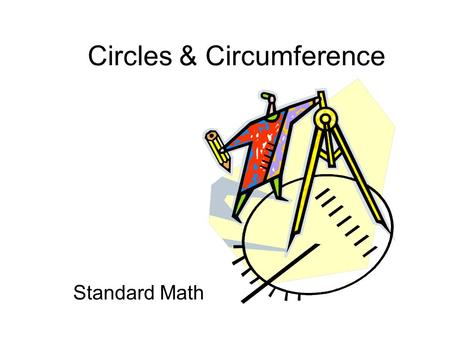 Circles & Circumference Standard Math This is a circle.