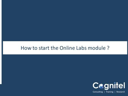 1 How to start the Online Labs module ?. 22 System Requirement for doing Online Labs Before you start your course, make sure that you have following system.