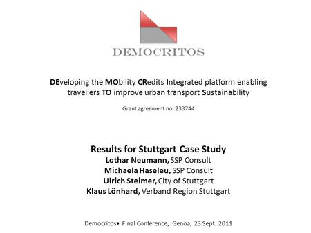 DEMOCRITOS DEveloping the MObility CRedits Integrated platform enabling travellers TO improve urban transport Sustainability Grant agreement no. 233744.