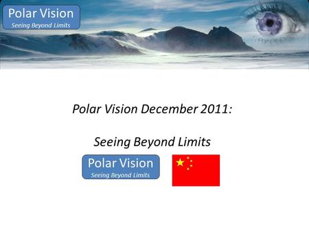 Polar Vision Seeing Beyond Limits Polar Vision December 2011: Seeing Beyond Limits Polar Vision Seeing Beyond Limits.