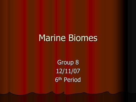 Marine Biomes Group 8 12/11/07 6 th Period Location The marine biome is the biggest biome in the world! It covers about 70% of the earth. The marine.