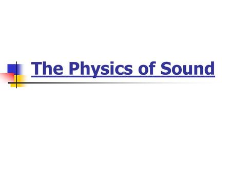 The Physics of Sound. Sound: a series of disturbances of molecules within, and propagated through, an elastic medium or… Sound: is an alteration in the.