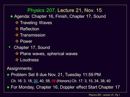 Physics 207: Lecture 21, Pg 1 Physics 207, Lecture 21, Nov. 15 l Agenda: l Agenda: Chapter 16, Finish, Chapter 17, Sound  Traveling Waves  Reflection.