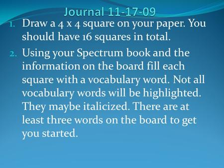 1. Draw a 4 x 4 square on your paper. You should have 16 squares in total. 2. Using your Spectrum book and the information on the board fill each square.