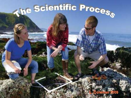 5 L. Coleman 2009. The scientific process: an organized way to solve problems and find answers to questions about the natural world. PURPOSE: Benefit.
