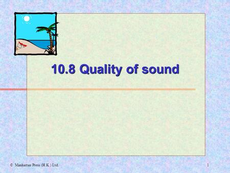 1© Manhattan Press (H.K.) Ltd. 10.8 Quality of sound.