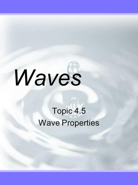 Waves Topic 4.5 Wave Properties. Wave Behavior  Reflection in one dimension.