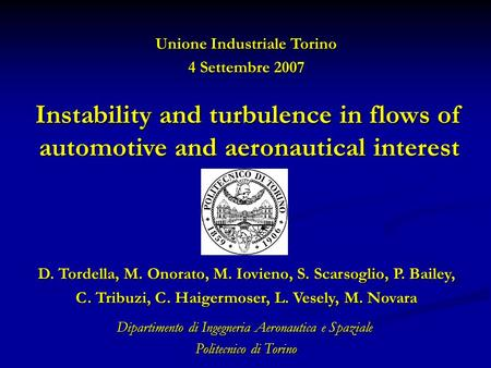 Instability and turbulence in flows of automotive and aeronautical interest D. Tordella, M. Onorato, M. Iovieno, S. Scarsoglio, P. Bailey, C. Tribuzi,