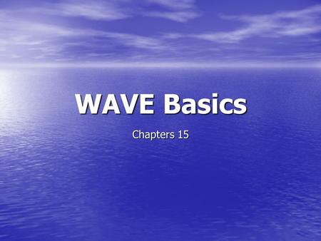 WAVE Basics Chapters 15. What are Waves? A wave is a disturbance that transmits energy through matter or space. A wave is a disturbance that transmits.