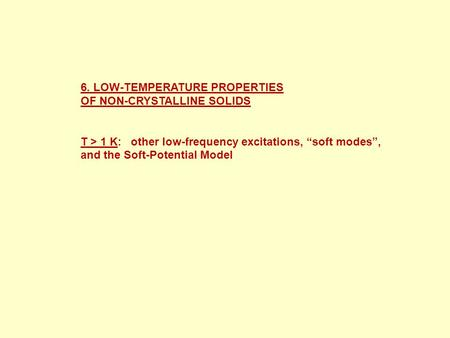 "6. LOW-TEMPERATURE PROPERTIES OF NON-CRYSTALLINE SOLIDS T > 1 K: other low-frequency excitations, ""soft modes"", and the Soft-Potential Model."