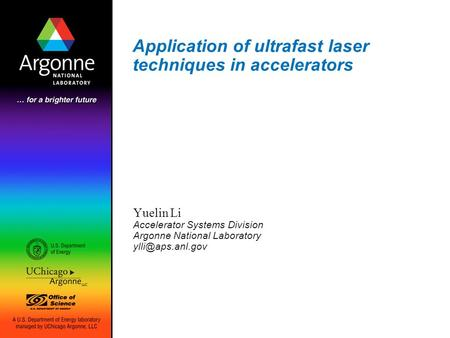 Application of ultrafast laser techniques in accelerators Yuelin Li Accelerator Systems Division Argonne National Laboratory