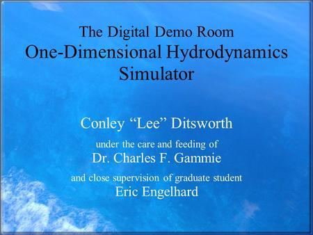 "The Digital Demo Room One-Dimensional Hydrodynamics Simulator Conley ""Lee"" Ditsworth under the care and feeding of Dr. Charles F. Gammie and close supervision."