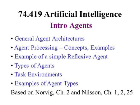 General Agent Architectures Agent Processing – Concepts, Examples Example of a simple Reflexive Agent Types of Agents Task Environments Examples of Agent.