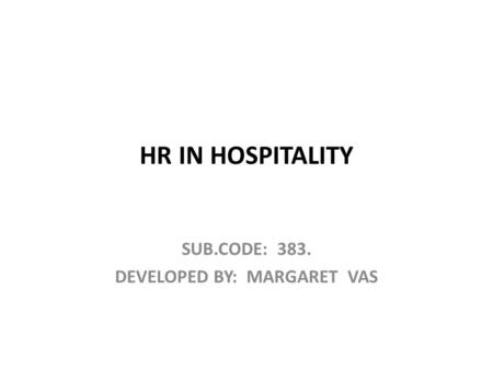 HR IN HOSPITALITY SUB.CODE: 383. DEVELOPED BY: MARGARET VAS.