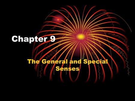 Chapter 9 The General and Special Senses. Sensory System Sensory system allows us to experience the world – External information – Internal information.