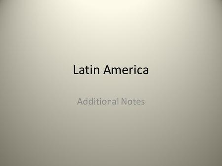 Latin America Additional Notes.