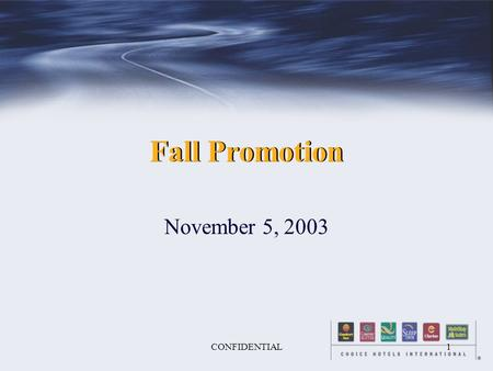 CONFIDENTIAL1 Fall Promotion November 5, 2003. CONFIDENTIAL2 Fall Objectives u Promotion Objectives F Increase brand awareness for the Choice midscale.