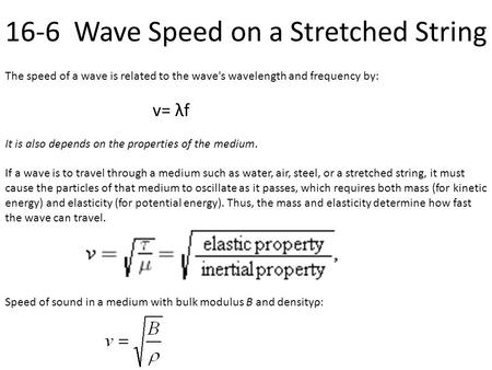 16-6 Wave Speed on a Stretched String The speed of a wave is related to the wave's wavelength and frequency by: v= λf It is also depends on the properties.